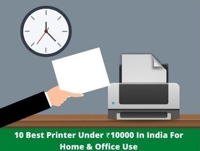 Top 10 Best Printer Under ₹ 10000 In India For Home & Office Use