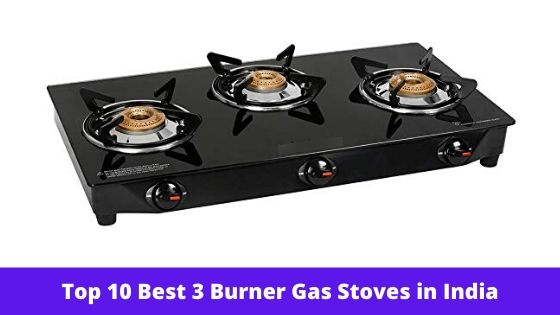 Top 10 Best 3 Burner Gas Stoves For Kitchen in India - Reviews & Buying Guide
