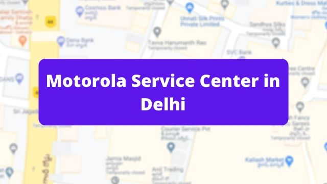 Motorola Mobile Repair Service Center in Delhi Near Me (Smartphone Repair Centre)